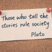 Storytelling quote from Plato: 'Those who tell stories rule society.'