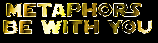 Stars Wars type logo with the text: Metaphors Be With You